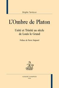 Brigitte Tambrun - L'Ombre de Platon - Unité et Trinité au siècle de Louis le Grand.