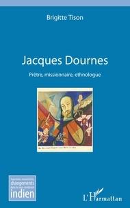 Brigitte Tison - Jacques Dournes - Prêtre, missionnaire, ethnologue.
