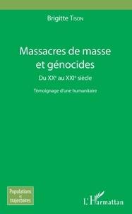 Brigitte Tison - Massacres de masse et génocides - Du XXe au XXIe siècle - Témoignage d'une humanitaire.