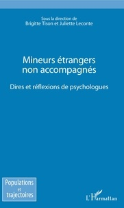 Brigitte Tison et Juliette Leconte - Mineurs étrangers non accompagnés - Dires et réflexions des psychologues.