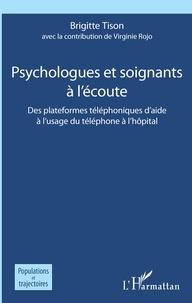 Brigitte Tison - Psychologues et soignants à l'écoute - Des plateformes téléphoniques d'aide à l'usage du téléphone à l'hôpital.