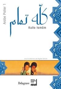 Brigitte Trincard Tahhan et Fouad Mlih - Arabe Kullo tamâm Niveau 1.