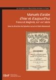 Brigitte Trincard-Tahhan et Michèle Sellès - Manuels d'arabe d'hier et d'aujourd'hui - France et Maghreb, XIXe-XXIe siècle.