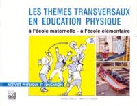 Brigitte Usmer et Michel Rollet - Les thèmes transversaux en éducation physique - A l'école maternelle, à l'école élémentaire, Des jeux, des situations, des exercices pour le cycle 1, pour le cycle 2.