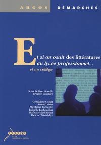 Brigitte Vaucher - Et si on osait des littératures au lycée professionnel et au collège.