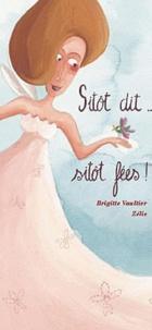Brigitte Vaultier et  Zélie - Sitôt dit... Sitôt fées !.