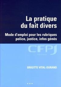 Brigitte Vital-Durand - La pratique du fait divers - Mode d'emploi pour les rubriques police, justice, infos génés.