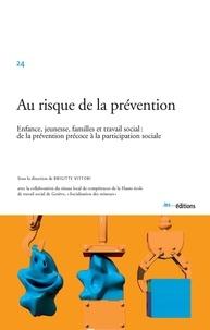 Brigitte Vittori - Au risque de la prévention - Enfance, jeunesse, famille et travail social : de la prévention précoce à la participation sociale.