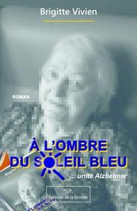 Brigitte Vivien - A l'ombre du soleil bleu - ...unité Alzheimer.