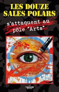 """Brigitte Vivien et Virginie Davarend - Les douze sales polars Tome 5 : Les douze sales polars s'attaquent au pôle """"Arts""""."""
