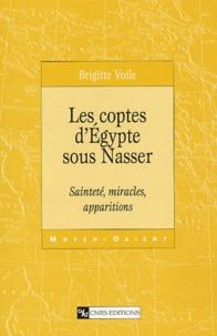 Brigitte Voile - Les Coptes d'Egypte sous Nasser - Sainteté, miracles, apparitions.