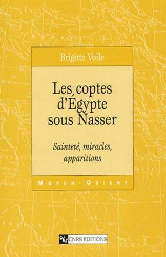 Les Coptes d'Egypte sous Nasser. Sainteté, miracles, apparitions