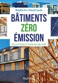 Brigitte Vu et Pascal Laude - Bâtiments zéro émission - Solutions et mise en oeuvre.