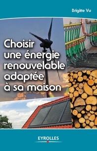 Brigitte Vu - Choisir une énergie renouvelable adaptée à sa maison.