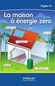 Brigitte Vu - La maison à énergie zéro.