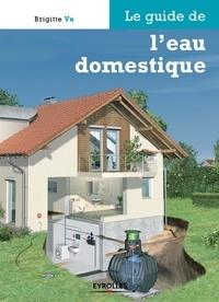 Brigitte Vu - Le guide de l'eau domestique.