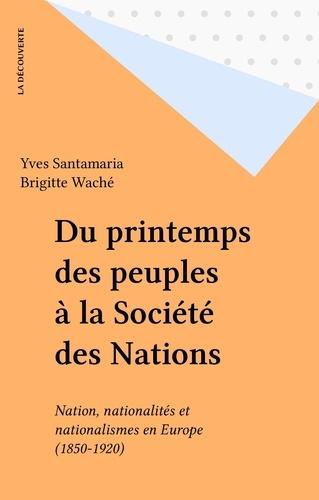 Du printemps des peuples à la Société des nations. Nations, nationalités et nationalismes en Europe, 1850-1920