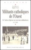 Brigitte Waché - Militants catholiques de l'Ouest - De l'action religieuse aux nouveaux militantismes XIXe-XXe siècle.