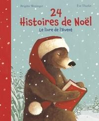 Brigitte Weninger et Eve Tharlet - 24 histoires de Noël - Le livre de l'Avent.