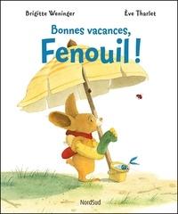 Brigitte Weninger et Eve Tharlet - Bonnes vacances, Fenouil !.