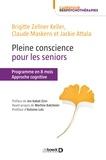 Brigitte Zellner Keller - Pleine conscience pour les seniors - Programme en 8 mois. Approche cognitive.