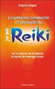 L'expérience temporelle et spirituelle du Reiki. Sur le chemin de la liberté, le secret de l'énergie vitale, 2ème édition - Brigitte Ziegler |