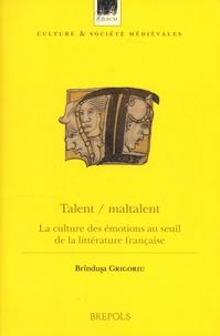 Talent / maltalent- La culture des émotions au seuil de la littérature française - Brindusa Grigoriu |