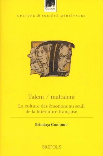 Brindusa Grigoriu - Talent / maltalent - La culture des émotions au seuil de la littérature française.