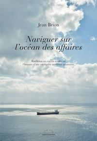Brion Jean - Naviguer sur l ocean des affaires - Feuilleton au crayon tendre ou l'histoire d'une entreprise marit.