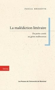 Brissette, Pascal - La malédiction littéraire. Du poète crotté au génie malheureux.