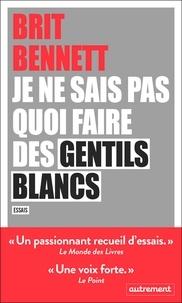 Brit Bennett - Je ne sais pas quoi faire des gentils blancs.