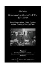 Britain and the Greek Civil War 1944-1949 - British Imperialism, Public Opinion and the Coming of the Cold War.
