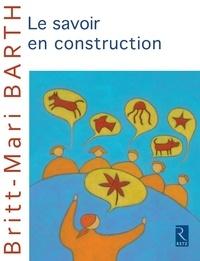 Britt-Mari Barth - Le savoir en construction.