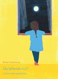 Britta Teckentrup - Qu'attends-tu ? - Le livre des questions.