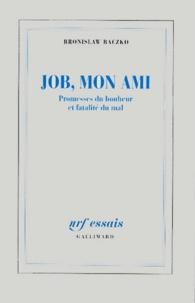 Bronislaw Baczko - Job, mon ami - Promesses du bonheur et fatalité du mal.