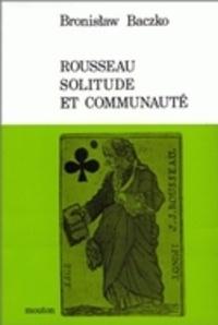 Bronislaw Baczko - Rousseau, solitude et communauté.