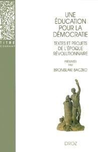 Bronislaw Baczko - Une éducation pour la démocratie - Textes et projets de l'époque révolutionnaire.