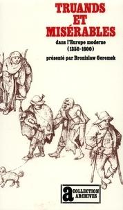Bronislaw Geremek - Inutiles au monde - Truands et misérables dans l'Europe moderne, 1350-1600.