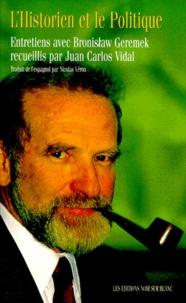 Bronislaw Geremek et Juan-Carlos Vidal - L'historien et le politique - Entretiens avec Bronislaw Geremek recueillis par Juan Carlos Vidal.