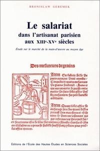 Bronislaw Geremek - Le salariat dans l'artisanat parisien aux XIIIe-XVe siècles - Etudes sur le marché de la main-d'oeuvre au moyen âge.