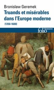 Bronislaw Geremek - Truands et misérables dans l'Europe moderne (1350-1600).