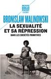 Bronislaw Malinowski - La sexualité et sa répression dans les sociétés primitives.
