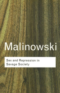 Bronislaw Malinowski - Sex and Repression in Savage Society.