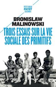 Bronislaw Malinowski - Trois essais sur la vie sociale des primitifs.