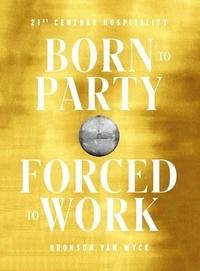 Livre facile à télécharger gratuitement Born to Party, Forced to Work  - 21st Century Hospitality