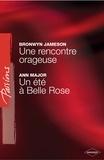 Bronwyn Jameson et Ann Major - Une rencontre orageuse - Un été à Belle Rose (Harlequin Passions).