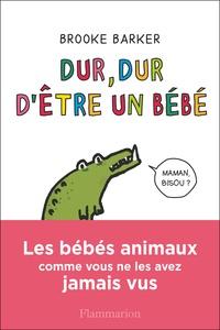 Dur, dur dêtre un bébé - Les bébés animaux comme vous ne les avez jamais vus.pdf