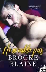 Brooke Blaine - Inoubliable Tome 1 : Ne m'oublie pas.