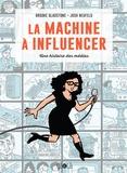 Brooke Gladstone et Josh Neufeld - La machine à influencer - Une histoire des médias.