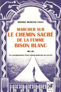 Brooke Medicine Eagle - Marcher sur le chemin sacré de la Femme Bison Blanc - Les enseignements d'une femme-médecine arc-en-ciel.